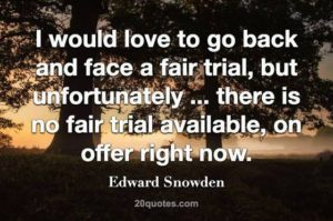 Snowden, . . . there is no fair trial on offer now . . .